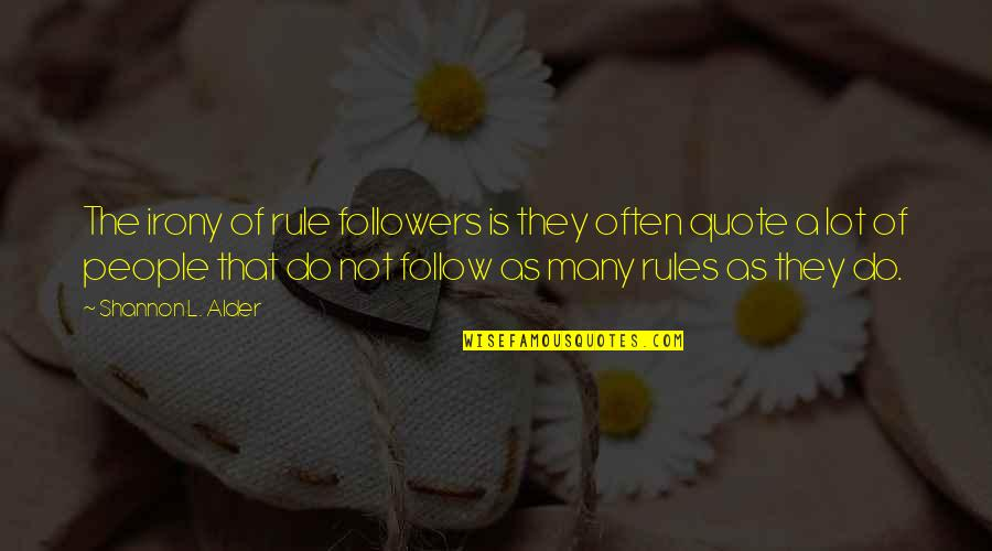 Best Sermons Quotes By Shannon L. Alder: The irony of rule followers is they often