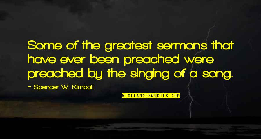 Best Sermons Quotes By Spencer W. Kimball: Some of the greatest sermons that have ever