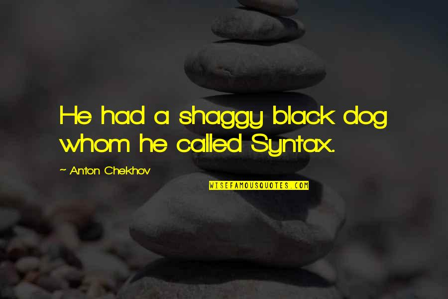 Best Shaggy Quotes By Anton Chekhov: He had a shaggy black dog whom he