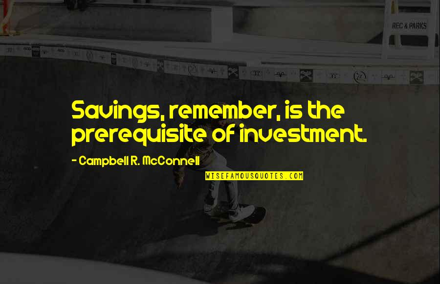 Best Shaggy Quotes By Campbell R. McConnell: Savings, remember, is the prerequisite of investment.