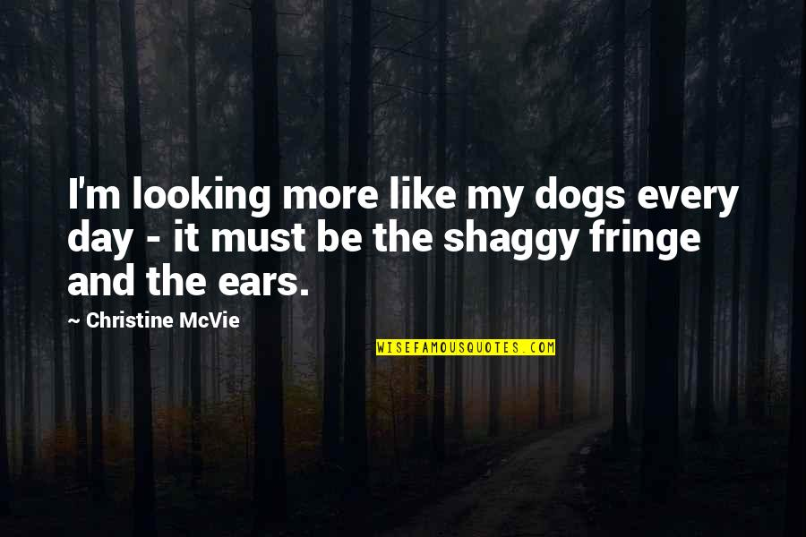 Best Shaggy Quotes By Christine McVie: I'm looking more like my dogs every day