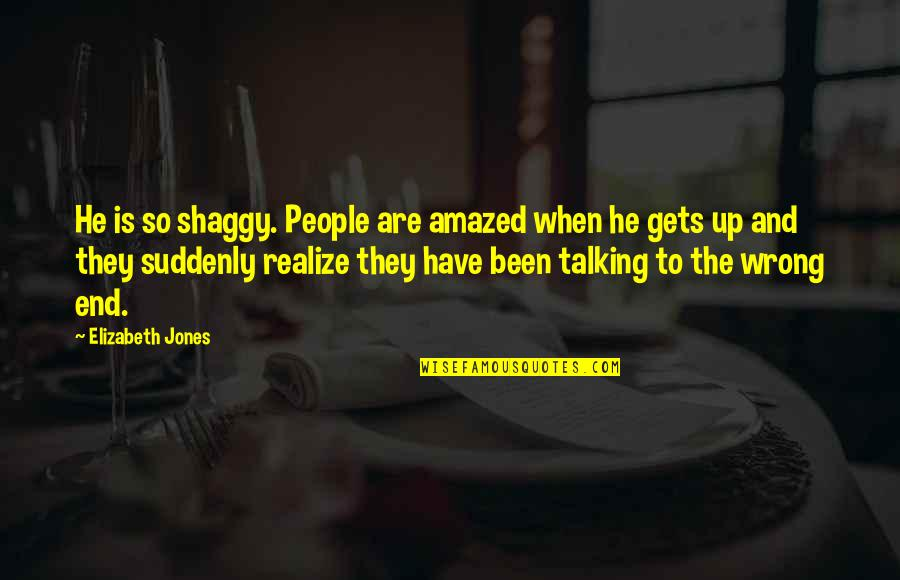Best Shaggy Quotes By Elizabeth Jones: He is so shaggy. People are amazed when