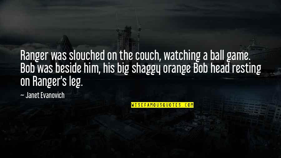 Best Shaggy Quotes By Janet Evanovich: Ranger was slouched on the couch, watching a