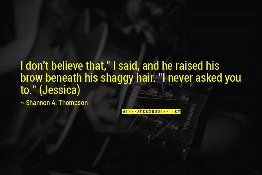 "Best Shaggy Quotes By Shannon A. Thompson: I don't believe that,"" I said, and he"