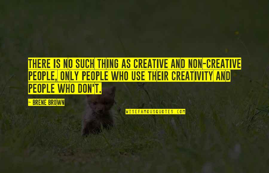 Best Sicilian Quotes By Brene Brown: There is no such thing as creative and