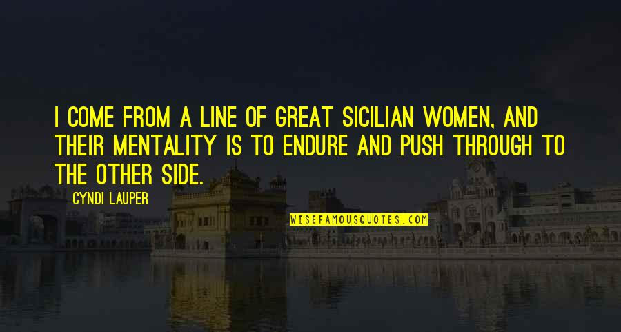 Best Sicilian Quotes By Cyndi Lauper: I come from a line of great Sicilian