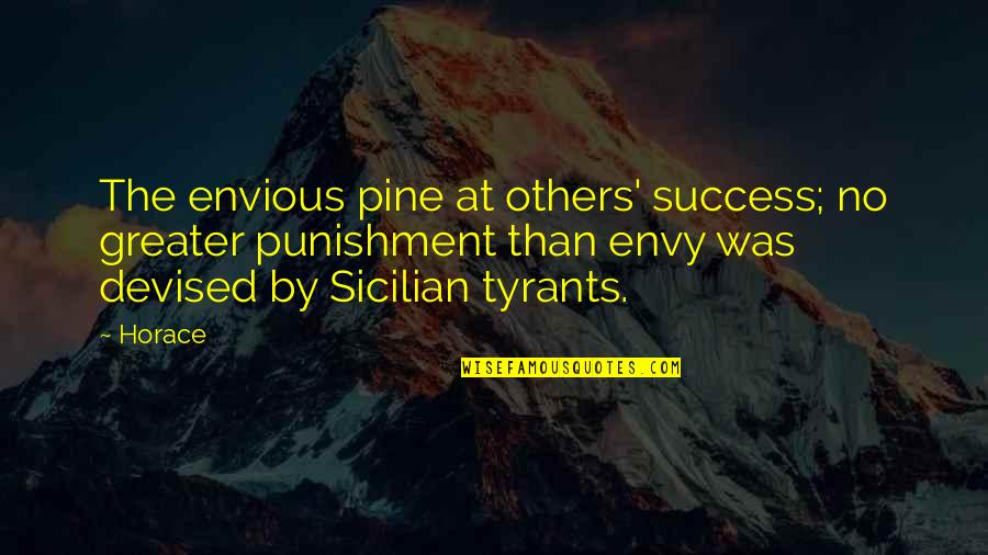 Best Sicilian Quotes By Horace: The envious pine at others' success; no greater