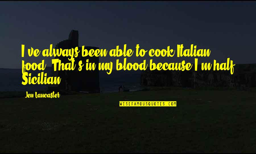 Best Sicilian Quotes By Jen Lancaster: I've always been able to cook Italian food.