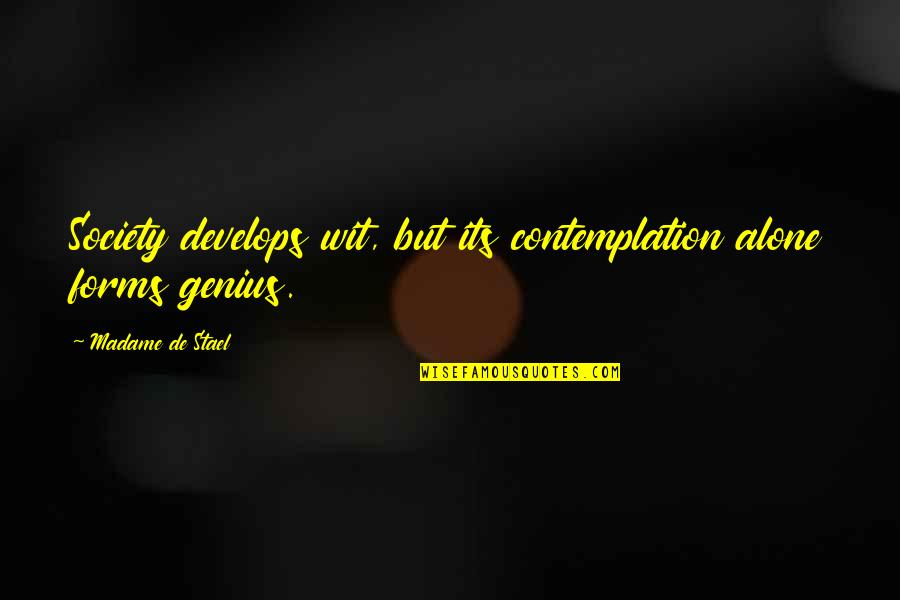 Best Sicilian Quotes By Madame De Stael: Society develops wit, but its contemplation alone forms