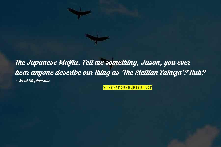 Best Sicilian Quotes By Neal Stephenson: The Japanese Mafia. Tell me something, Jason, you