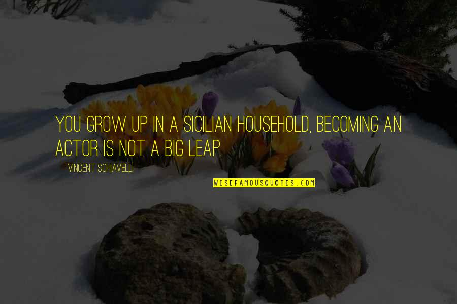 Best Sicilian Quotes By Vincent Schiavelli: You grow up in a Sicilian household, becoming
