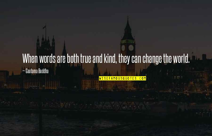 Best Siddhartha Gautama Quotes By Gautama Buddha: When words are both true and kind, they