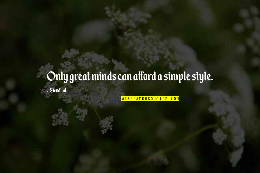Best Simple Minds Quotes By Stendhal: Only great minds can afford a simple style.