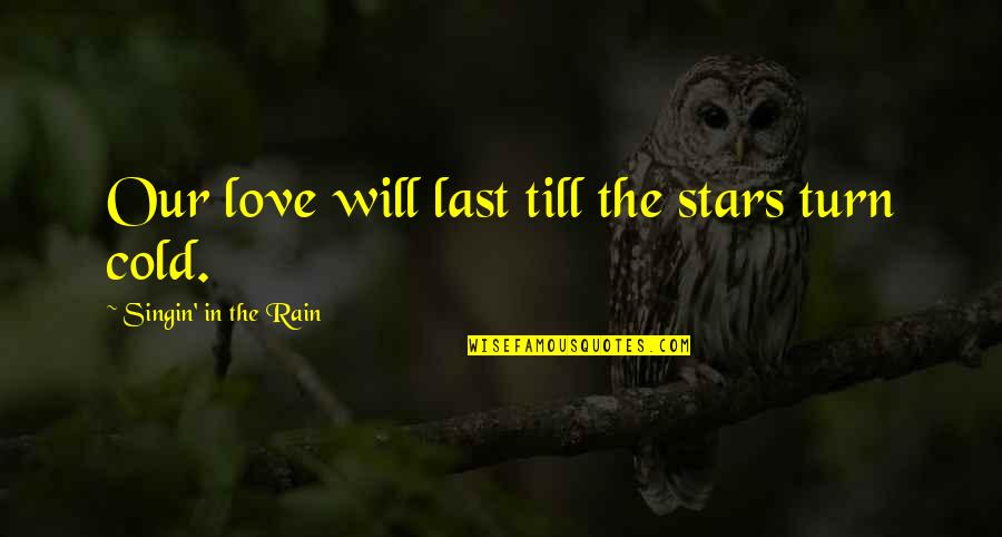 Best Singin In The Rain Quotes By Singin' In The Rain: Our love will last till the stars turn