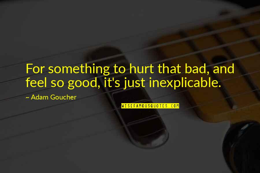 Best Site Stock Quotes By Adam Goucher: For something to hurt that bad, and feel