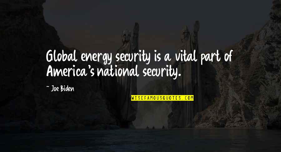 Best Slipknot Quotes By Joe Biden: Global energy security is a vital part of