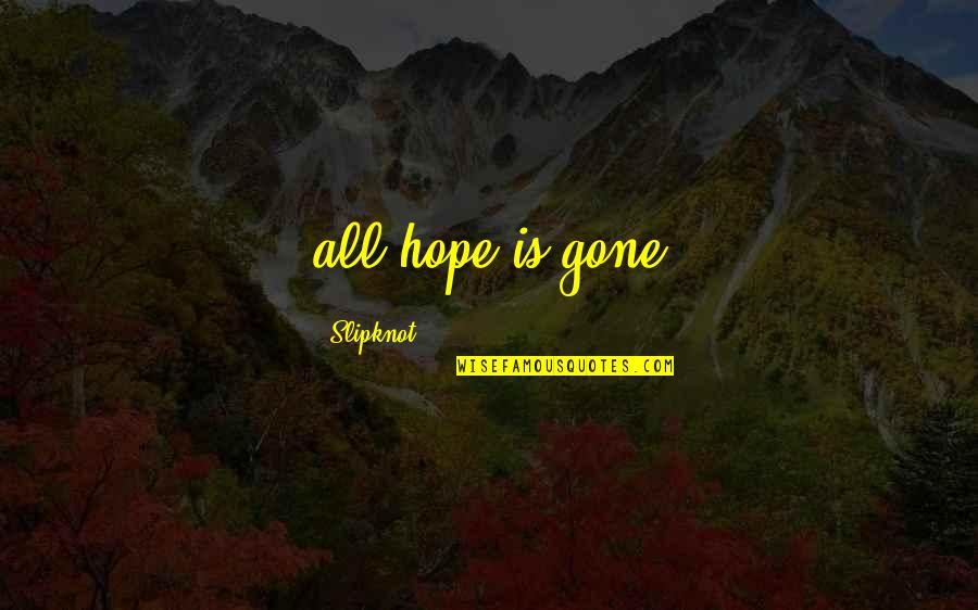 Best Slipknot Quotes By Slipknot: all hope is gone