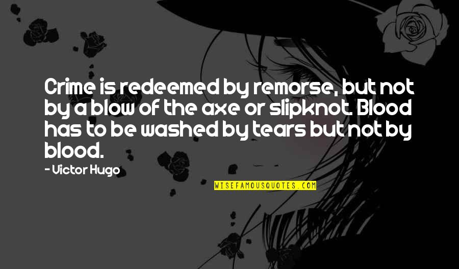 Best Slipknot Quotes By Victor Hugo: Crime is redeemed by remorse, but not by