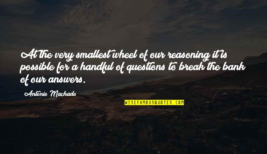 Best Smallest Quotes By Antonio Machado: At the very smallest wheel of our reasoning