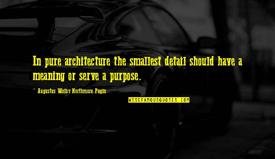 Best Smallest Quotes By Augustus Welby Northmore Pugin: In pure architecture the smallest detail should have