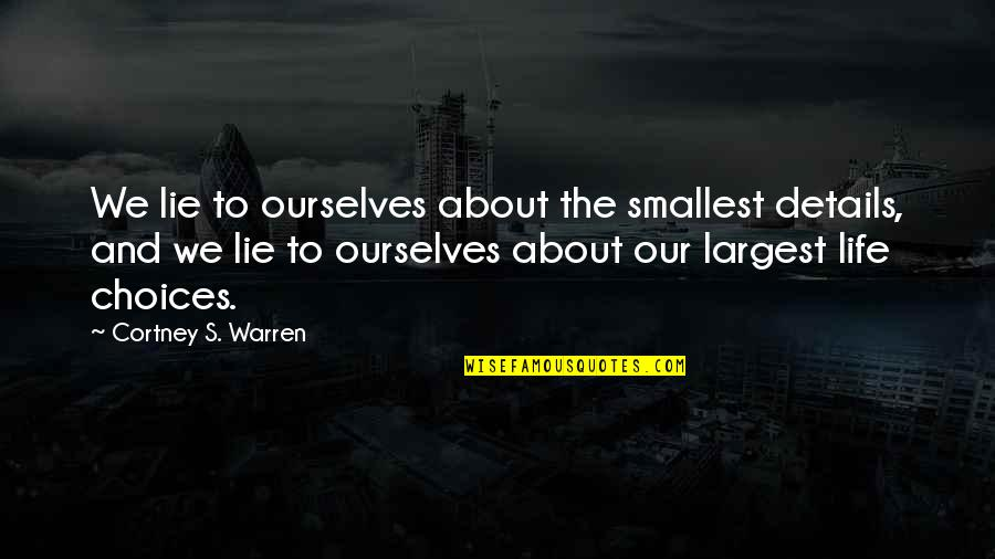 Best Smallest Quotes By Cortney S. Warren: We lie to ourselves about the smallest details,