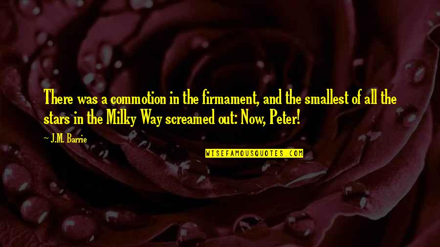 Best Smallest Quotes By J.M. Barrie: There was a commotion in the firmament, and