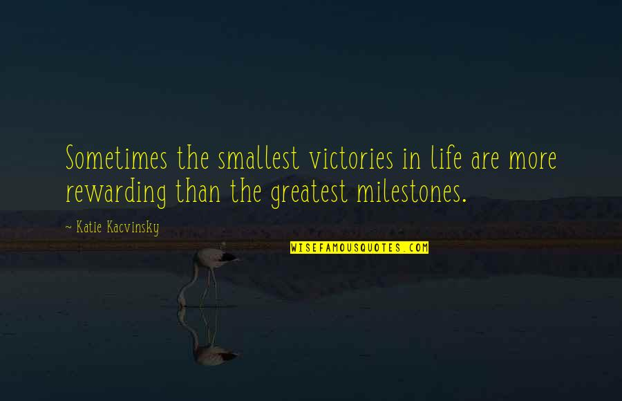 Best Smallest Quotes By Katie Kacvinsky: Sometimes the smallest victories in life are more