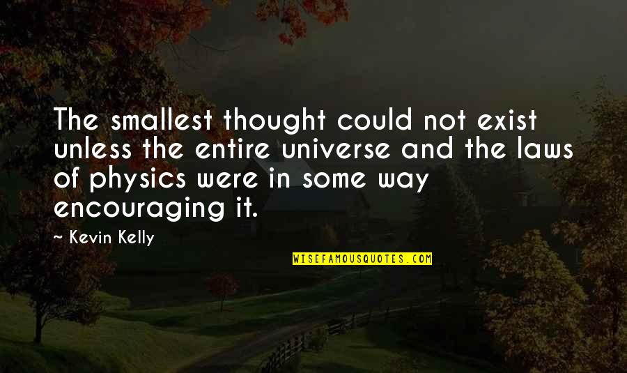 Best Smallest Quotes By Kevin Kelly: The smallest thought could not exist unless the