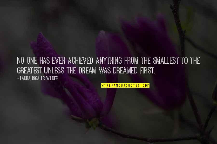 Best Smallest Quotes By Laura Ingalls Wilder: No one has ever achieved anything from the
