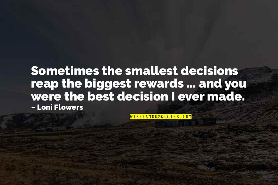 Best Smallest Quotes By Loni Flowers: Sometimes the smallest decisions reap the biggest rewards