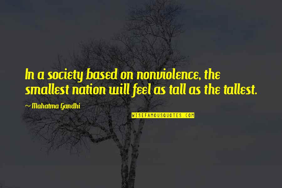 Best Smallest Quotes By Mahatma Gandhi: In a society based on nonviolence, the smallest