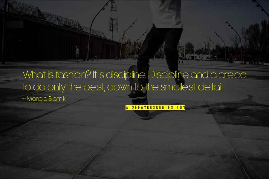 Best Smallest Quotes By Manolo Blahnik: What is fashion? It's discipline. Discipline and a