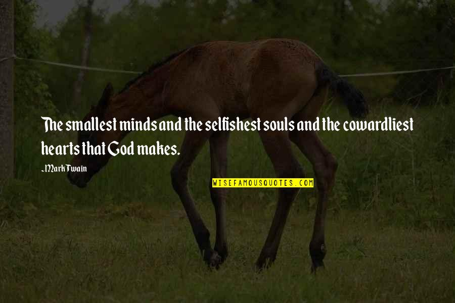 Best Smallest Quotes By Mark Twain: The smallest minds and the selfishest souls and