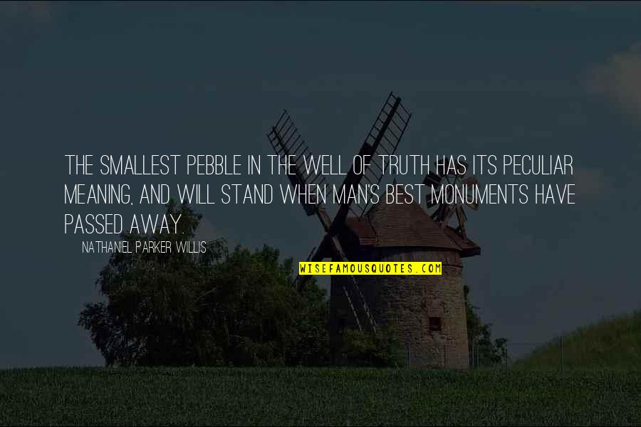 Best Smallest Quotes By Nathaniel Parker Willis: The smallest pebble in the well of truth