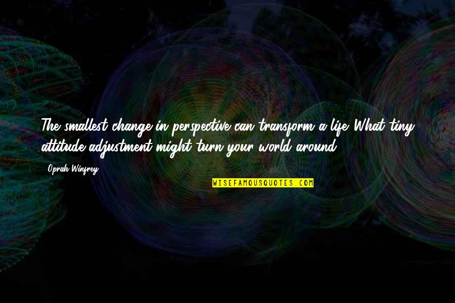 Best Smallest Quotes By Oprah Winfrey: The smallest change in perspective can transform a