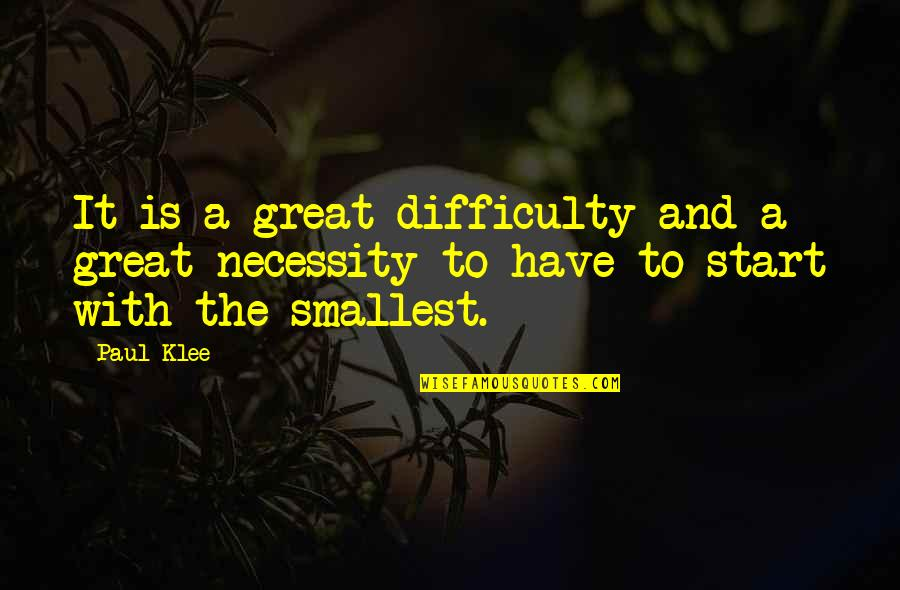 Best Smallest Quotes By Paul Klee: It is a great difficulty and a great