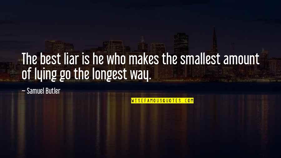 Best Smallest Quotes By Samuel Butler: The best liar is he who makes the