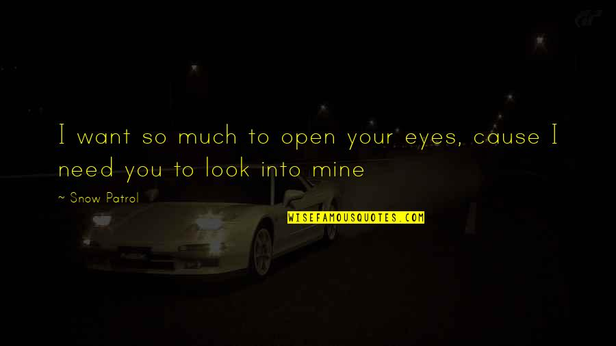 Best Snow Patrol Quotes By Snow Patrol: I want so much to open your eyes,