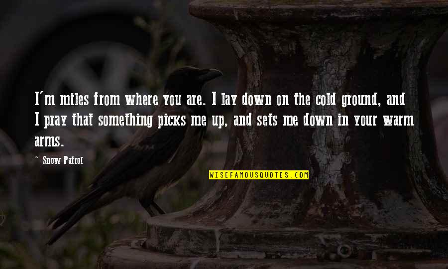Best Snow Patrol Quotes By Snow Patrol: I'm miles from where you are. I lay