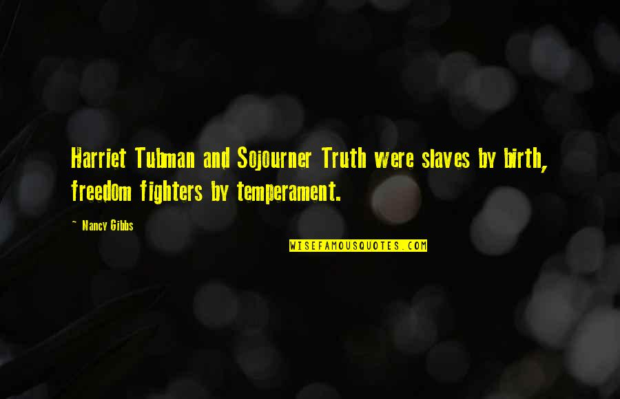Best Sojourner Truth Quotes By Nancy Gibbs: Harriet Tubman and Sojourner Truth were slaves by