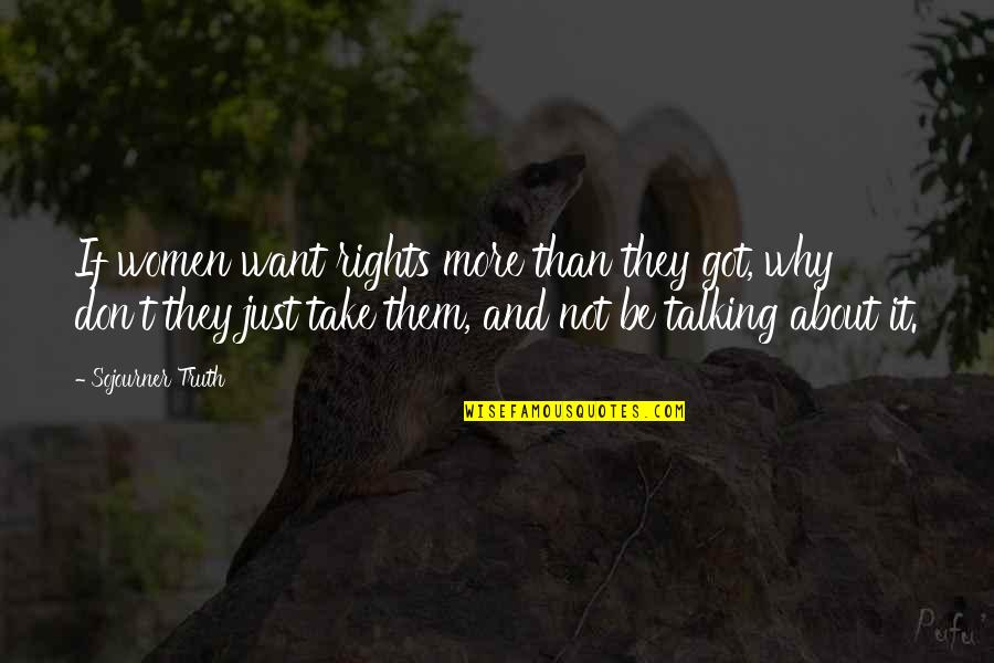 Best Sojourner Truth Quotes By Sojourner Truth: If women want rights more than they got,