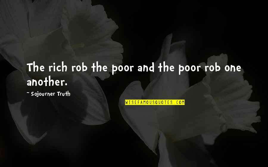 Best Sojourner Truth Quotes By Sojourner Truth: The rich rob the poor and the poor