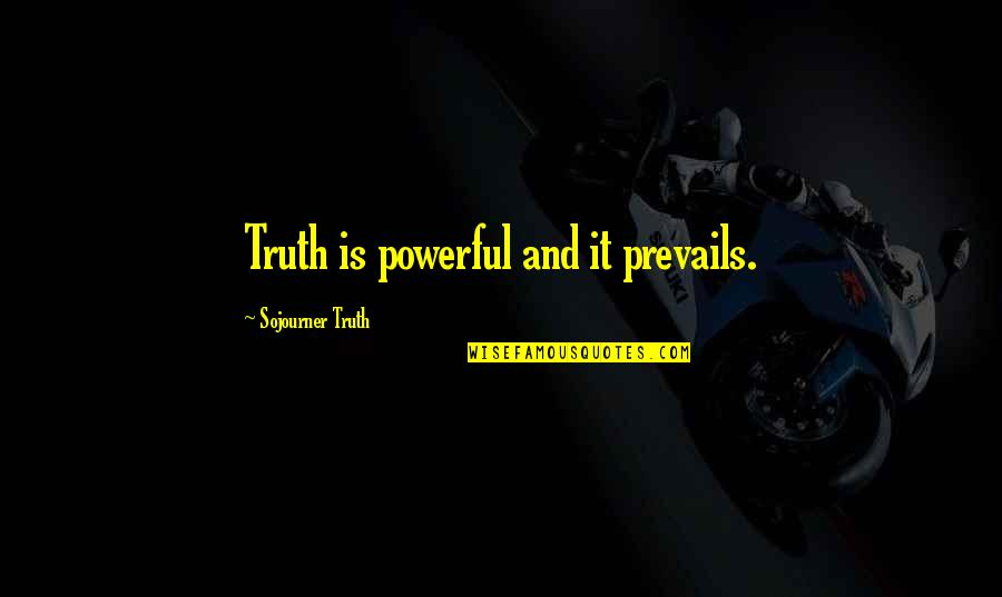 Best Sojourner Truth Quotes By Sojourner Truth: Truth is powerful and it prevails.