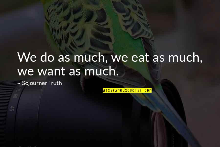 Best Sojourner Truth Quotes By Sojourner Truth: We do as much, we eat as much,