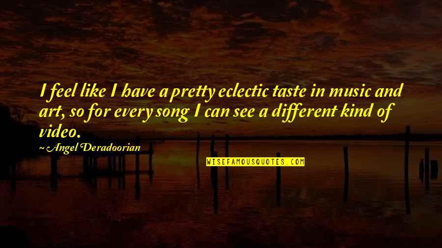 Best Song Ever Music Video Quotes By Angel Deradoorian: I feel like I have a pretty eclectic