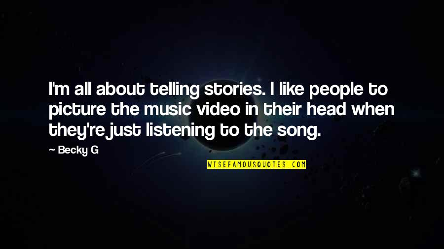 Best Song Ever Music Video Quotes By Becky G: I'm all about telling stories. I like people