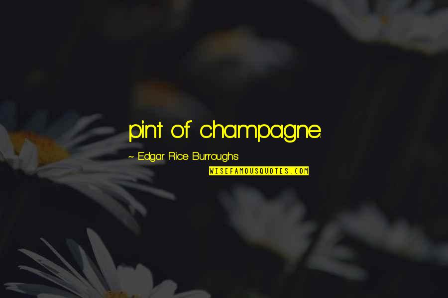 Best Song Ever Music Video Quotes By Edgar Rice Burroughs: pint of champagne.