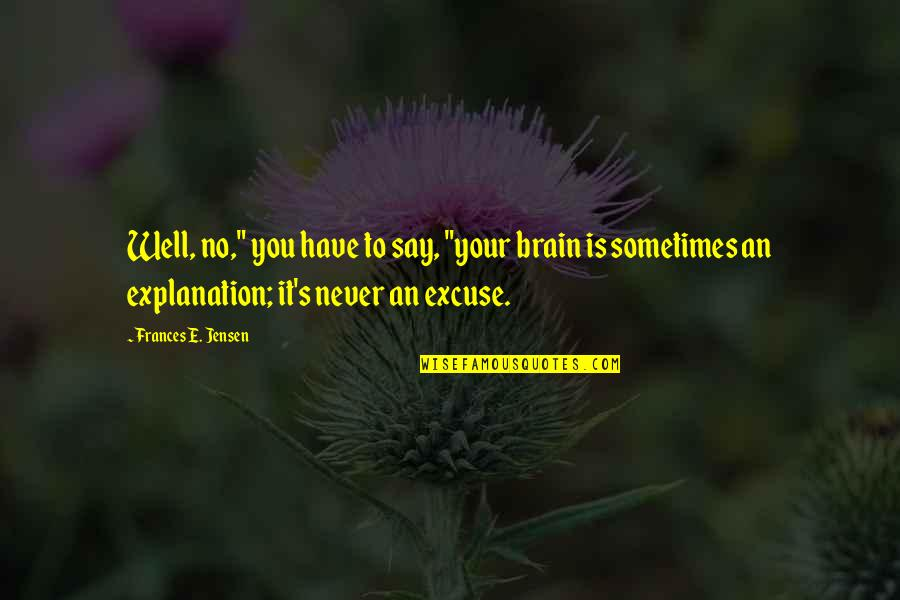 "Best Song Ever Music Video Quotes By Frances E. Jensen: Well, no,"" you have to say, ""your brain"