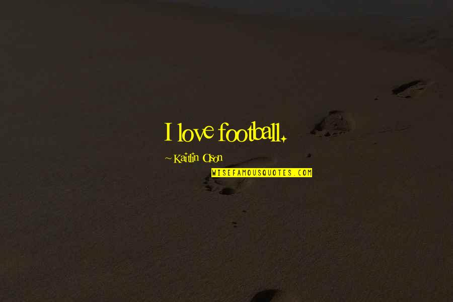 Best Song Ever Music Video Quotes By Kaitlin Olson: I love football.