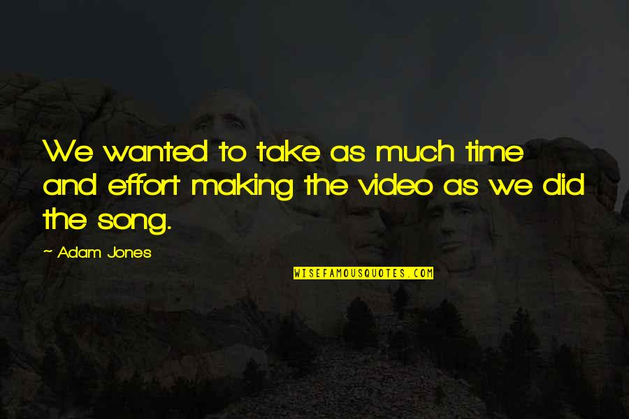 Best Song Ever Video Quotes By Adam Jones: We wanted to take as much time and